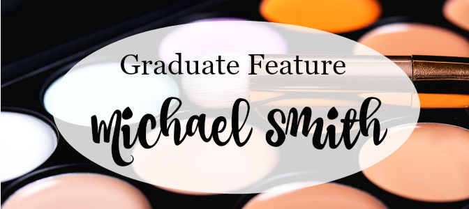 Graduate Feature: MUA Michael Smith