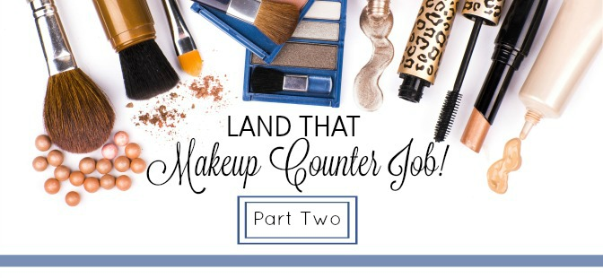 Land a Makeup Counter Job! Part II