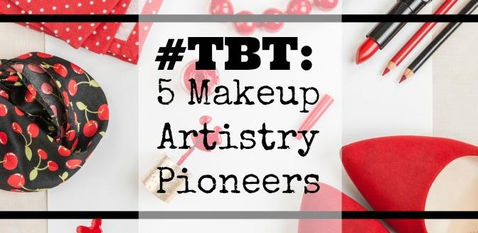 #TBT: 5 Makeup Artistry Pioneers